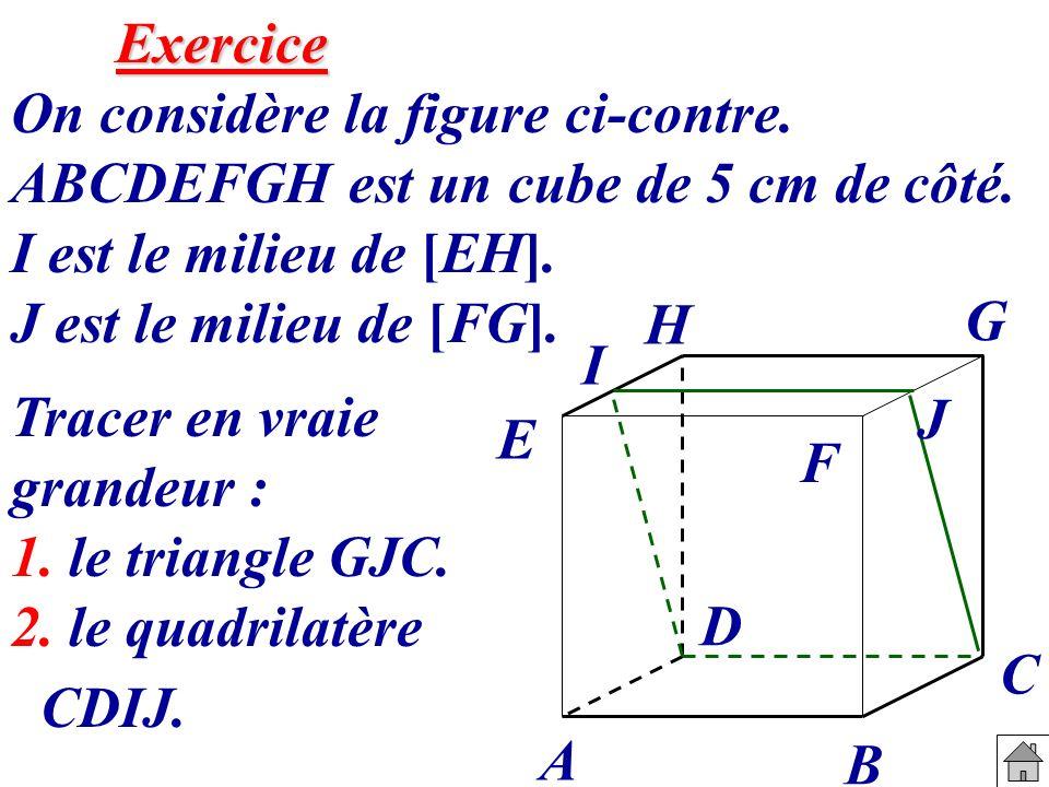 Exercice On considère la figure ci-contre. ABCDEFGH est un cube de 5 cm de côté. I est le milieu de [EH]. J est le milieu de [FG].